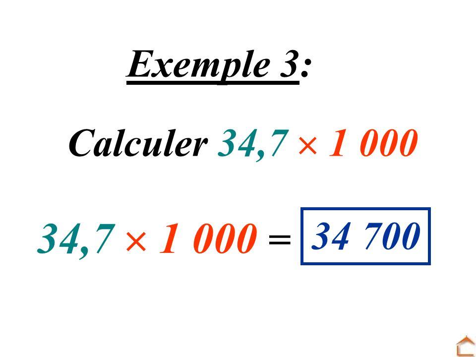 Exemple 3: Calculer 34,7  1 000 34,7  1 000 = 34 700