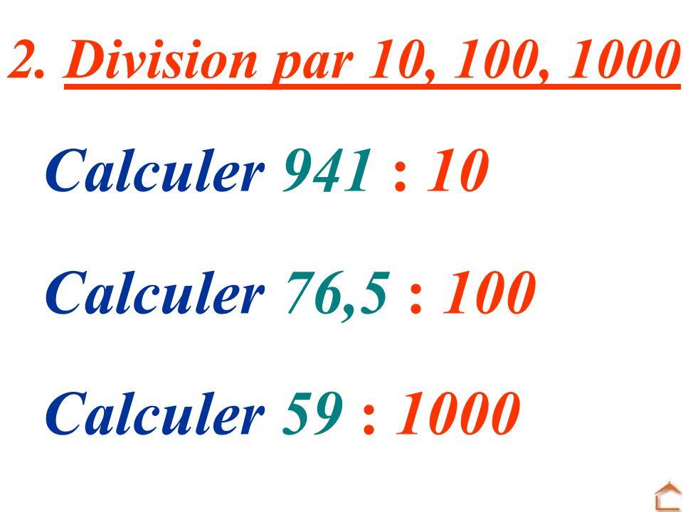 Calculer 941 : 10 Calculer 76,5 : 100 Calculer 59 : 1000