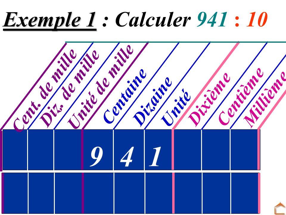 9 4 1 Exemple 1 : Calculer 941 : 10 Unité de mille Cent. de mille