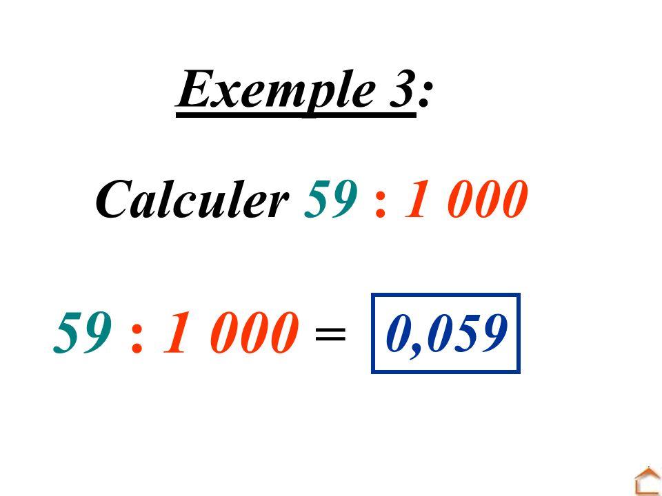 Exemple 3: Calculer 59 : 1 000 59 : 1 000 = 0,059
