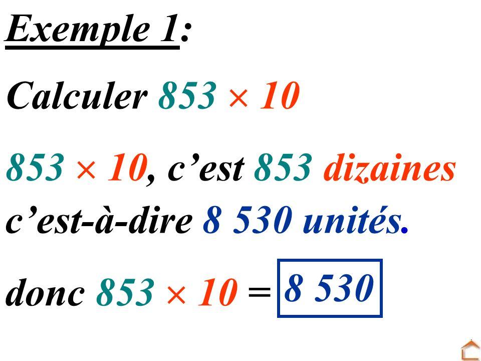 Exemple 1: Calculer 853  10. 853  10, c'est 853 dizaines.