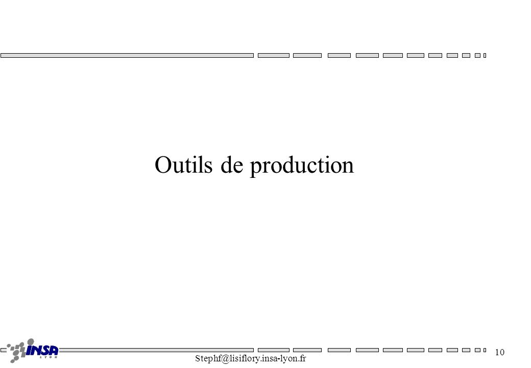 Outils de production Stephf@lisiflory.insa-lyon.fr