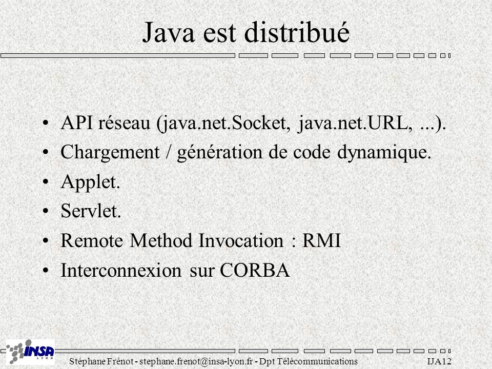 Java est distribué API réseau (java.net.Socket, java.net.URL, ...).