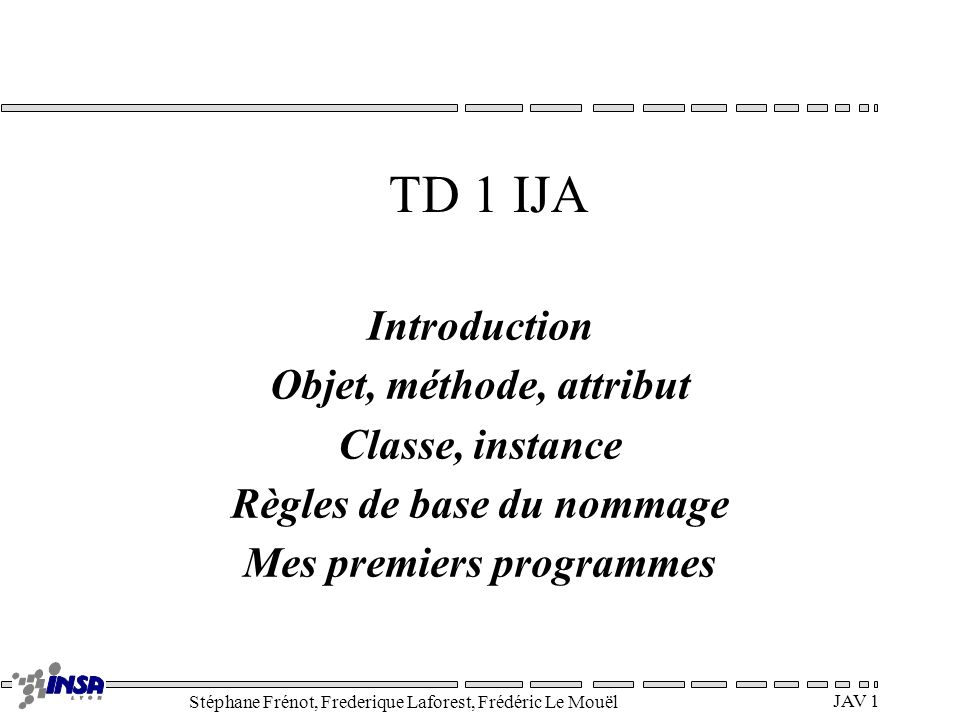 TD 1 IJA Introduction Objet, méthode, attribut Classe, instance