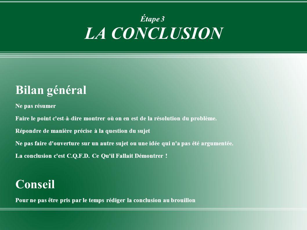 Bilan général Conseil Étape 3 LA CONCLUSION Ne pas résumer