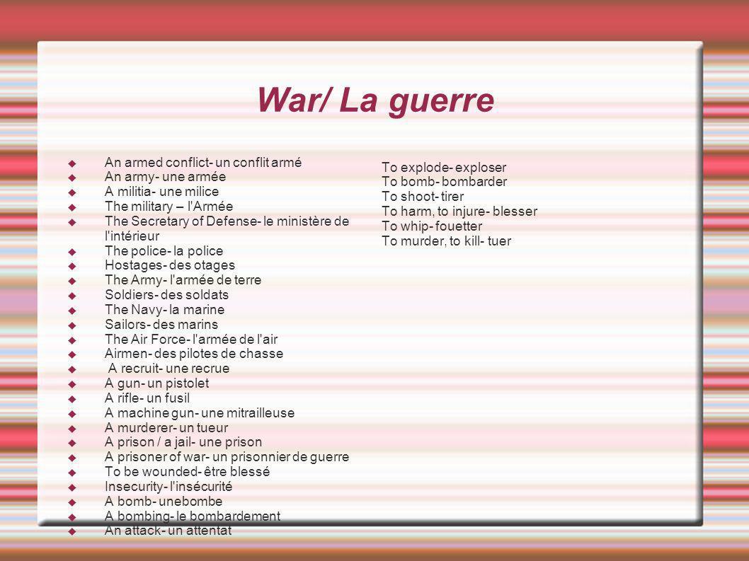 War/ La guerre An armed conflict- un conflit armé To explode- exploser