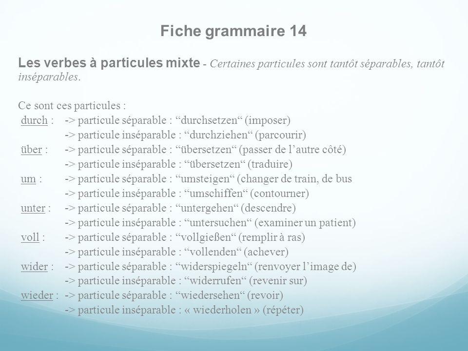Fiche grammaire 14 Les verbes à particules mixte - Certaines particules sont tantôt séparables, tantôt inséparables.