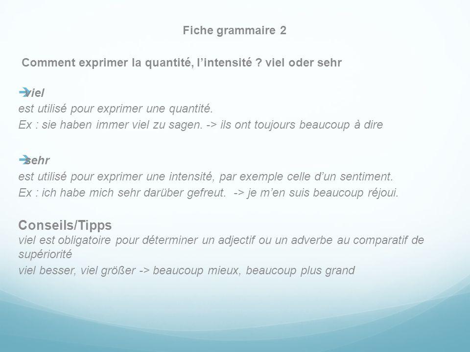Fiche grammaire 2 Comment exprimer la quantité, l'intensité viel oder sehr. viel. est utilisé pour exprimer une quantité.