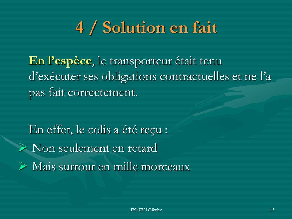 4 / Solution en fait En l'espèce, le transporteur était tenu d'exécuter ses obligations contractuelles et ne l'a pas fait correctement.