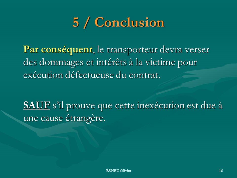 5 / Conclusion Par conséquent, le transporteur devra verser des dommages et intérêts à la victime pour exécution défectueuse du contrat.