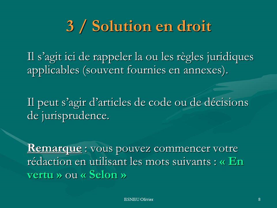 3 / Solution en droit Il s'agit ici de rappeler la ou les règles juridiques applicables (souvent fournies en annexes).