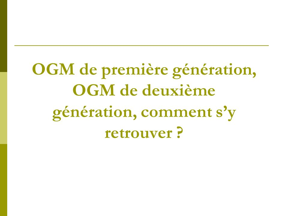 OGM de première génération,. OGM de deuxième. génération, comment s'y