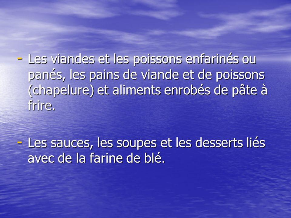 Les viandes et les poissons enfarinés ou panés, les pains de viande et de poissons (chapelure) et aliments enrobés de pâte à frire.