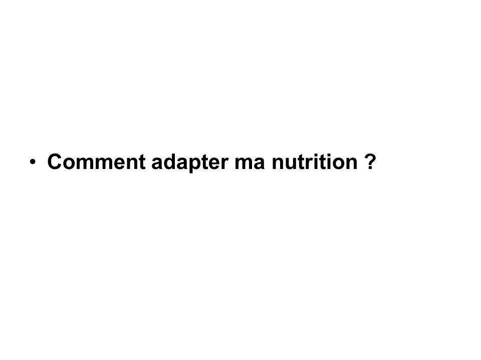 Comment adapter ma nutrition