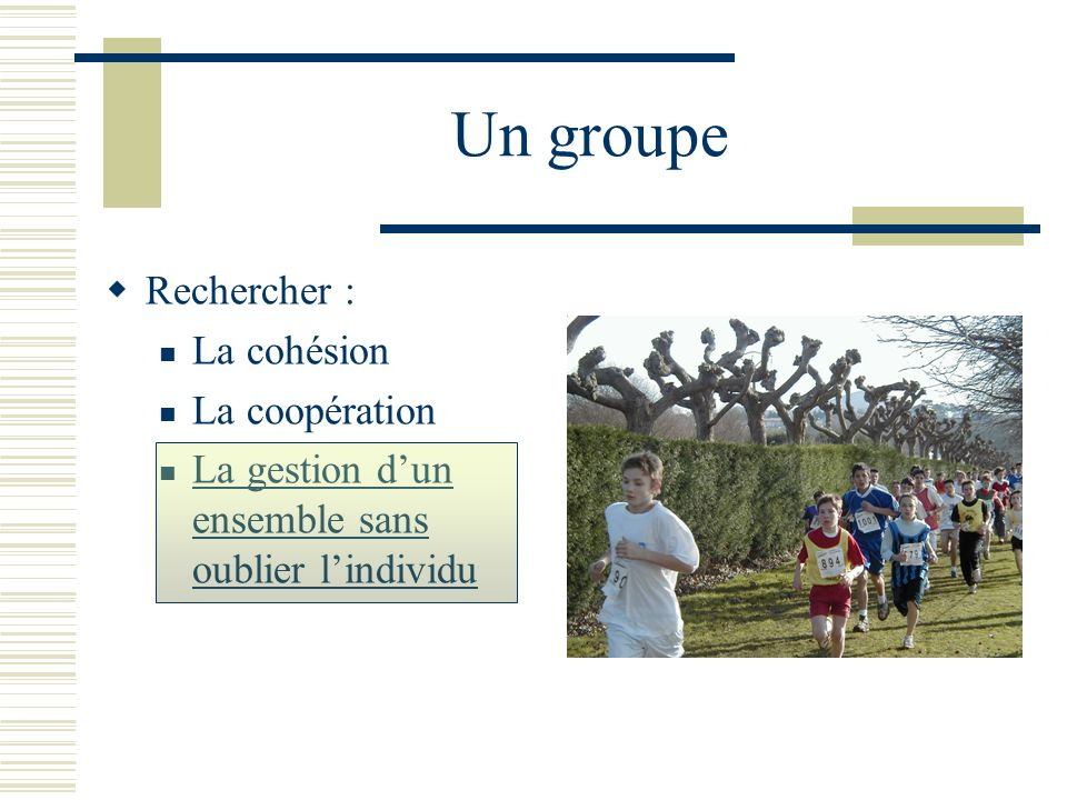 Un groupe Rechercher : La cohésion La coopération