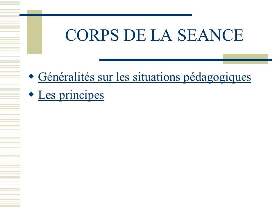 CORPS DE LA SEANCE Généralités sur les situations pédagogiques