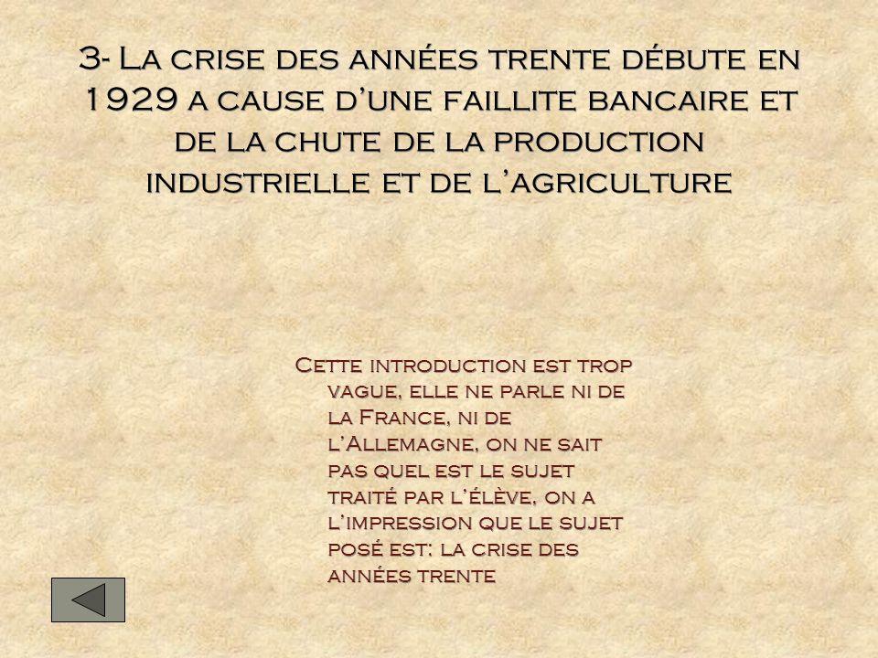 3- La crise des années trente débute en 1929 a cause d'une faillite bancaire et de la chute de la production industrielle et de l'agriculture