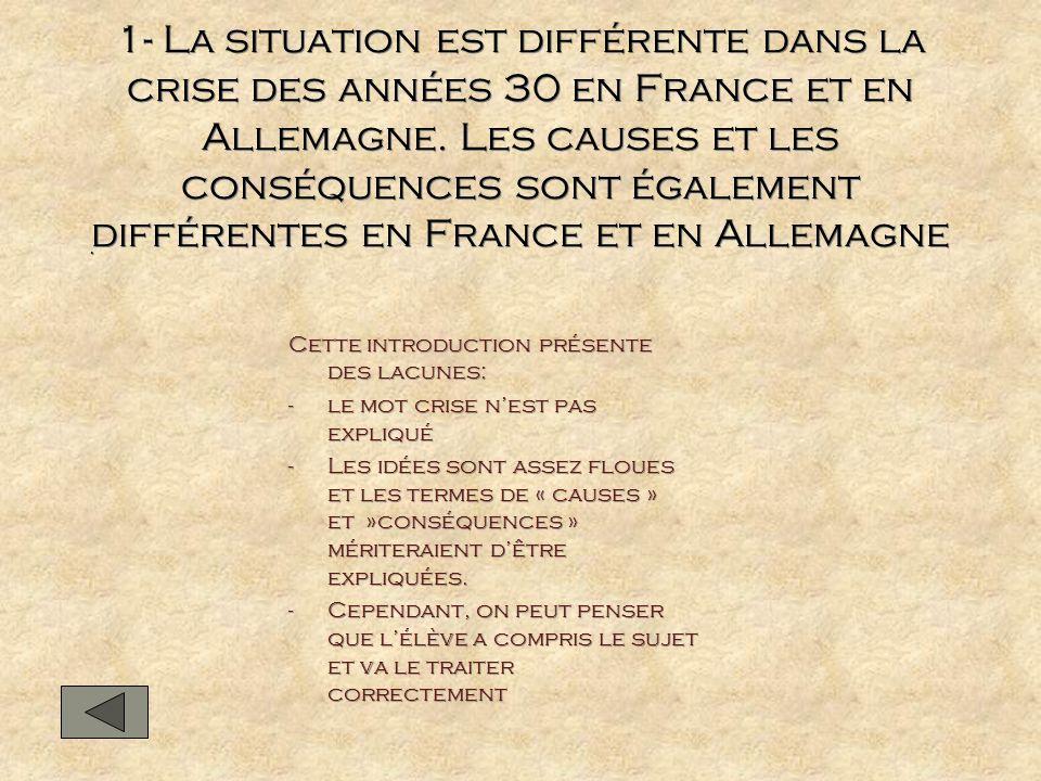 1- La situation est différente dans la crise des années 30 en France et en Allemagne. Les causes et les conséquences sont également différentes en France et en Allemagne