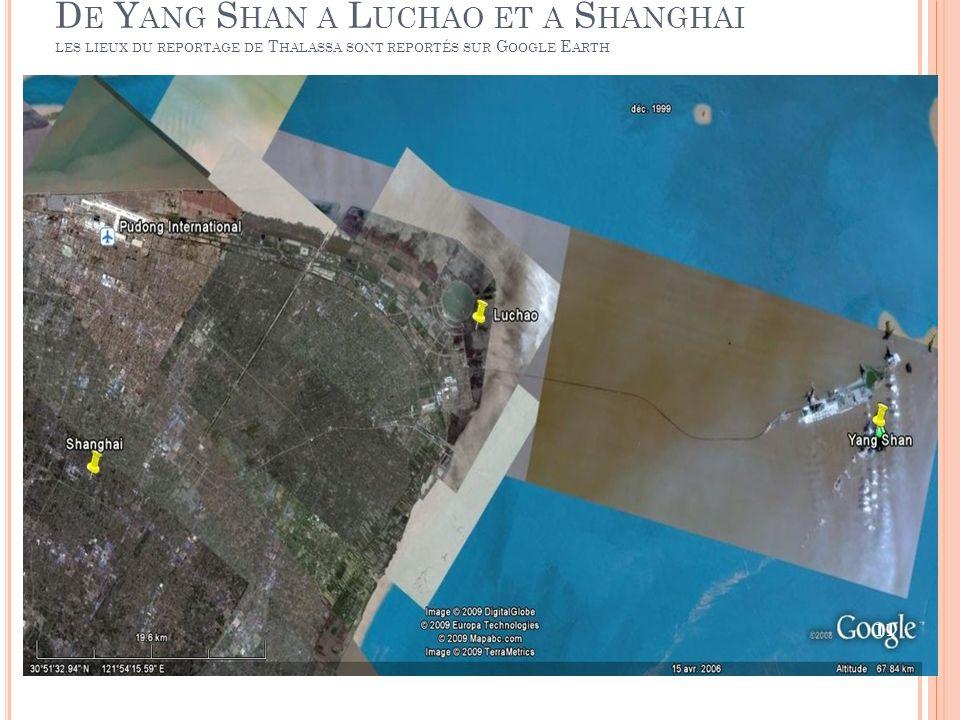 De Yang Shan a Luchao et a Shanghai les lieux du reportage de Thalassa sont reportés sur Google Earth