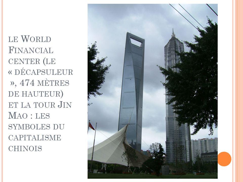 le World Financial center (le « décapsuleur », 474 mètres de hauteur) et la tour Jin Mao : les symboles du capitalisme chinois