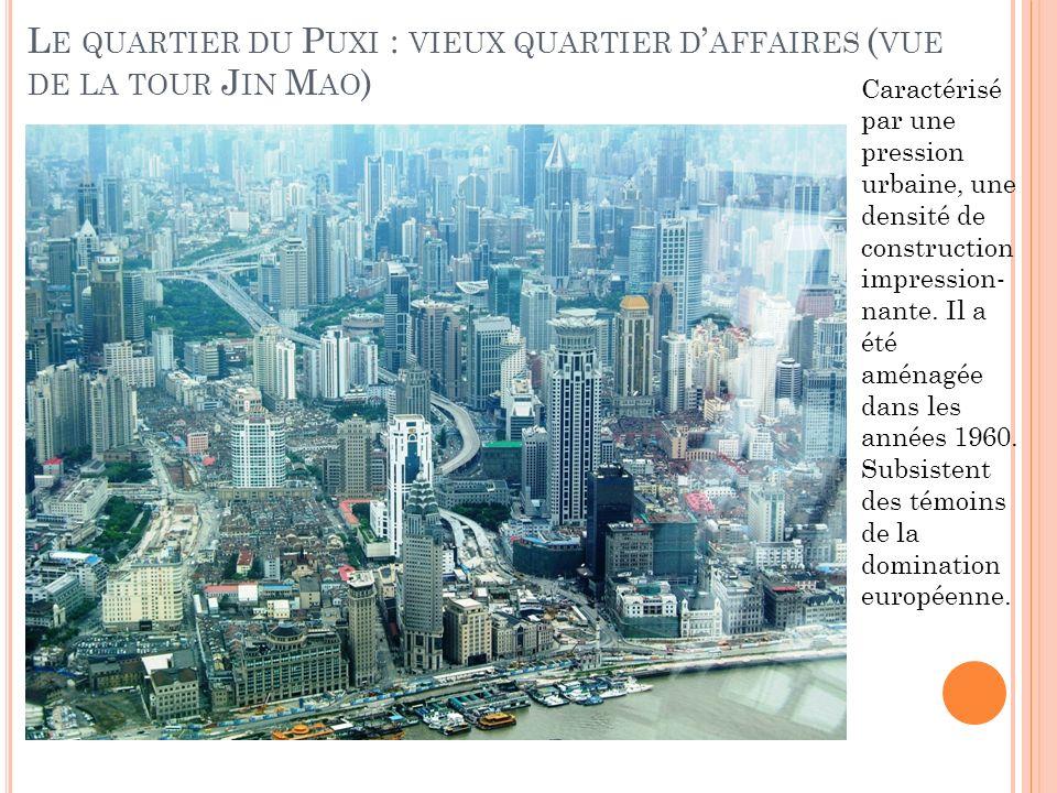 Le quartier du Puxi : vieux quartier d'affaires (vue de la tour Jin Mao)