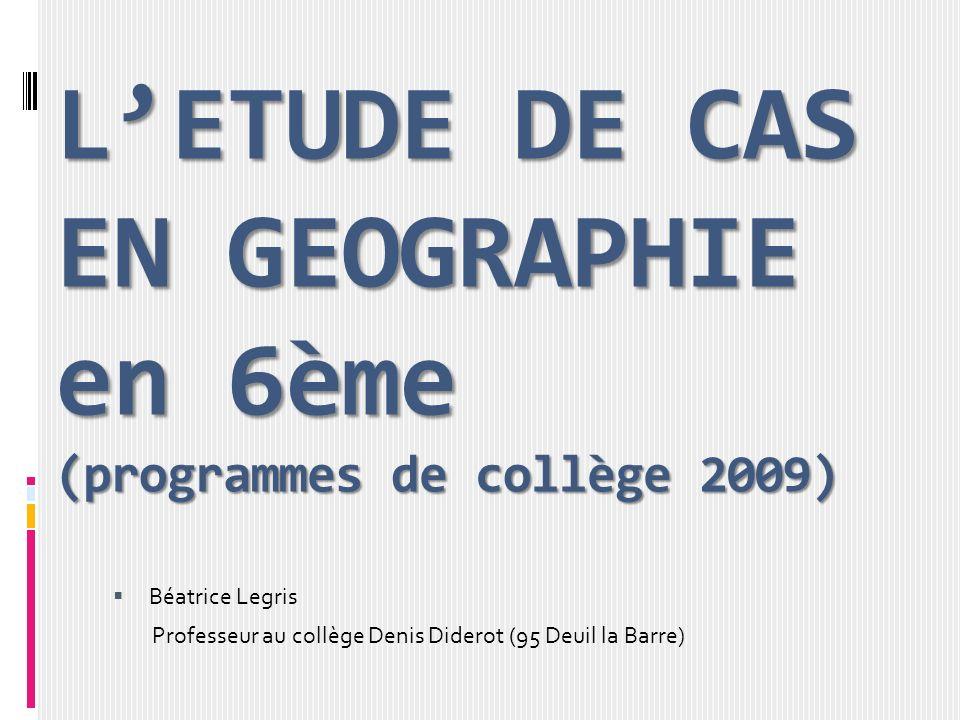 L'ETUDE DE CAS EN GEOGRAPHIE en 6ème (programmes de collège 2009)