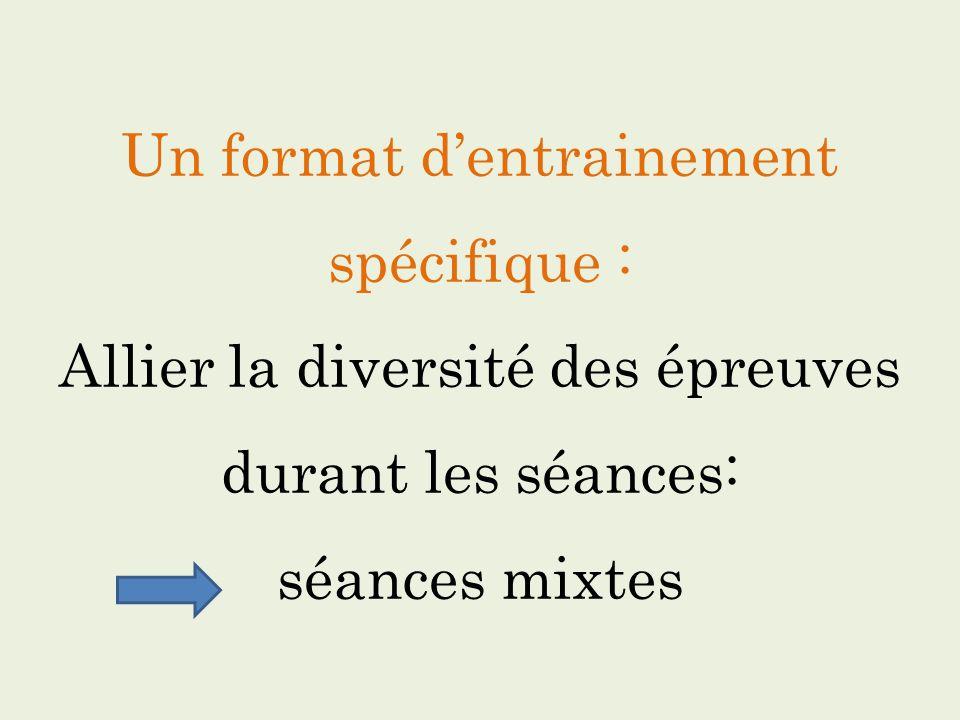 Un format d'entrainement spécifique : Allier la diversité des épreuves durant les séances: séances mixtes
