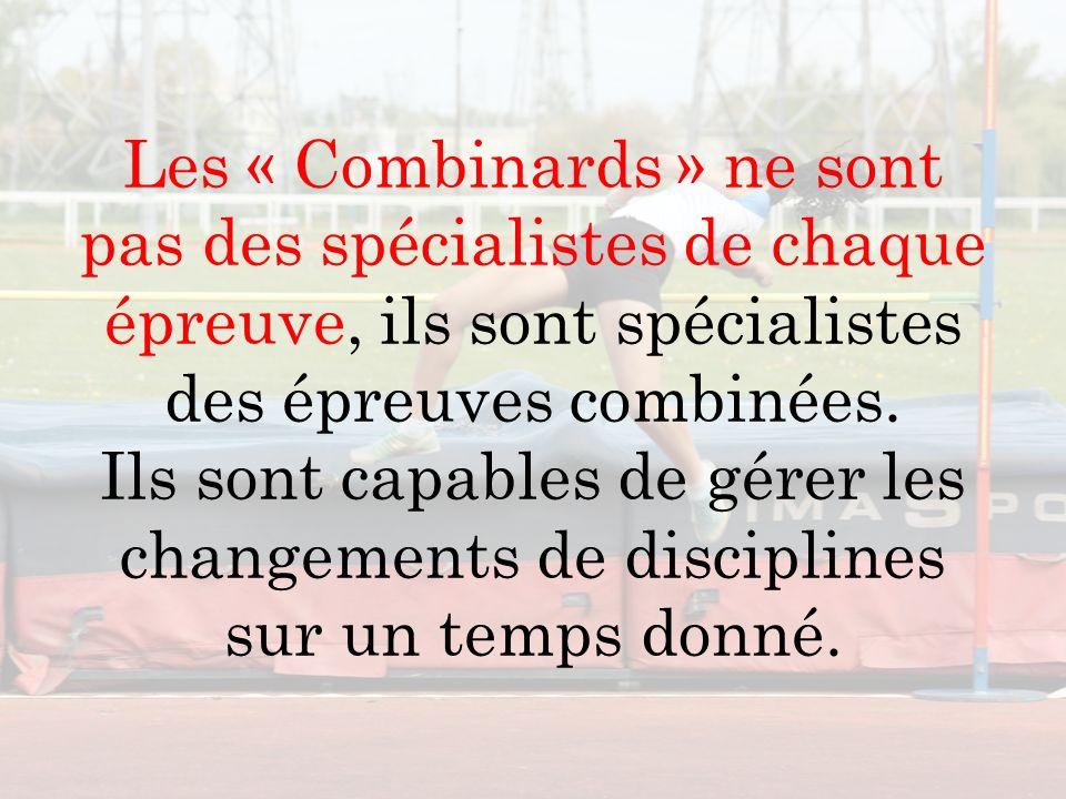 Les « Combinards » ne sont pas des spécialistes de chaque épreuve, ils sont spécialistes des épreuves combinées.