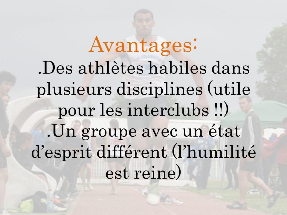 Avantages: .Des athlètes habiles dans plusieurs disciplines (utile pour les interclubs !!) .Un groupe avec un état d'esprit différent (l'humilité est reine)