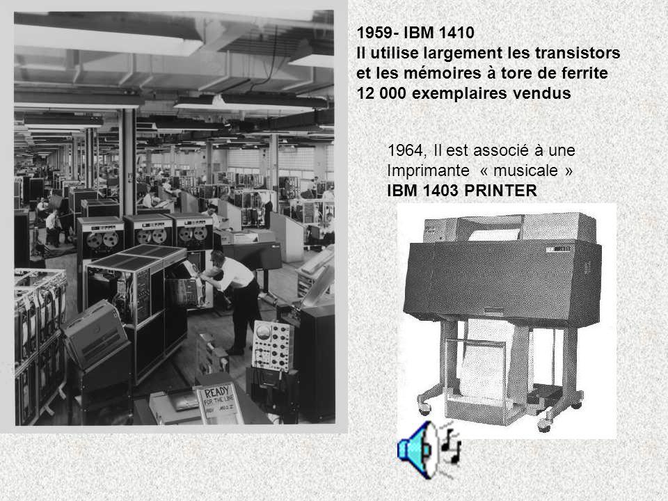 - IBM 1410 Il utilise largement les transistors. et les mémoires à tore de ferrite. 12 000 exemplaires vendus.