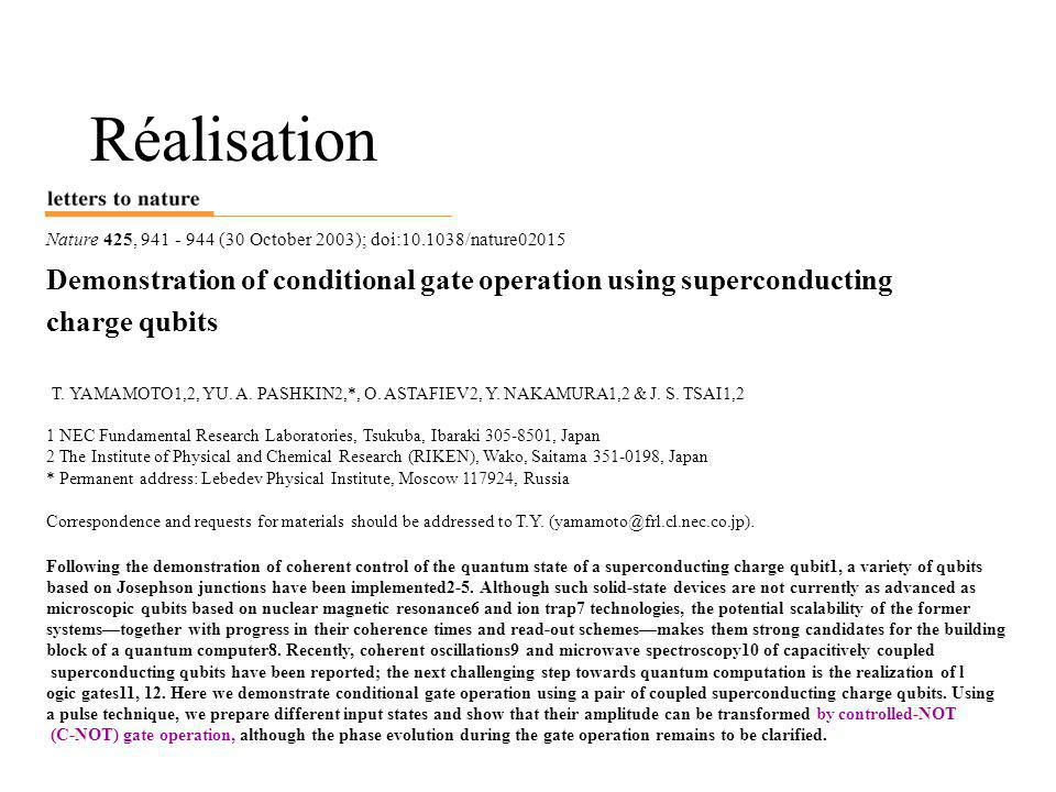 Réalisation Nature 425, 941 - 944 (30 October 2003); doi:10.1038/nature02015. Demonstration of conditional gate operation using superconducting.
