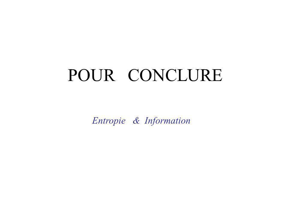 POUR CONCLURE Entropie & Information