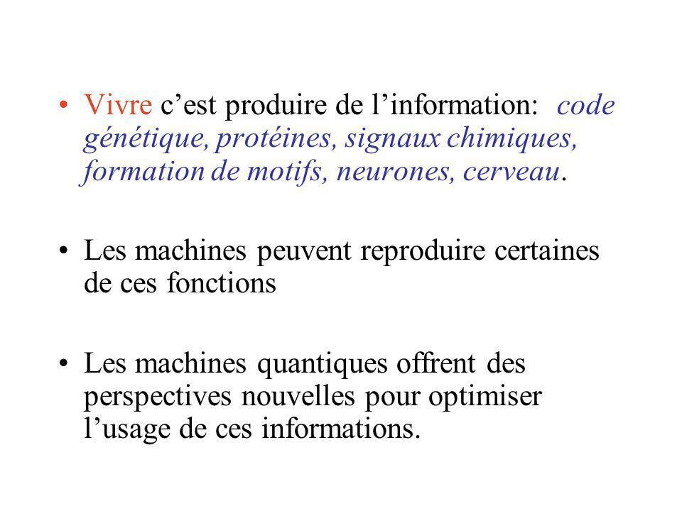 Vivre c'est produire de l'information: code génétique, protéines, signaux chimiques, formation de motifs, neurones, cerveau.