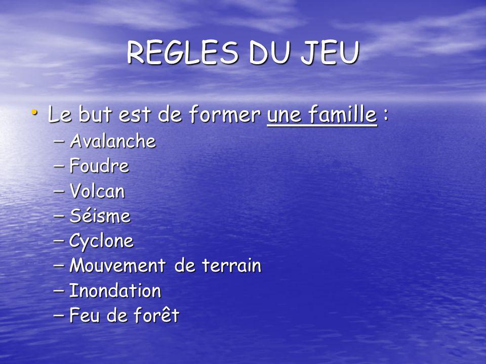 REGLES DU JEU Le but est de former une famille : Avalanche Foudre