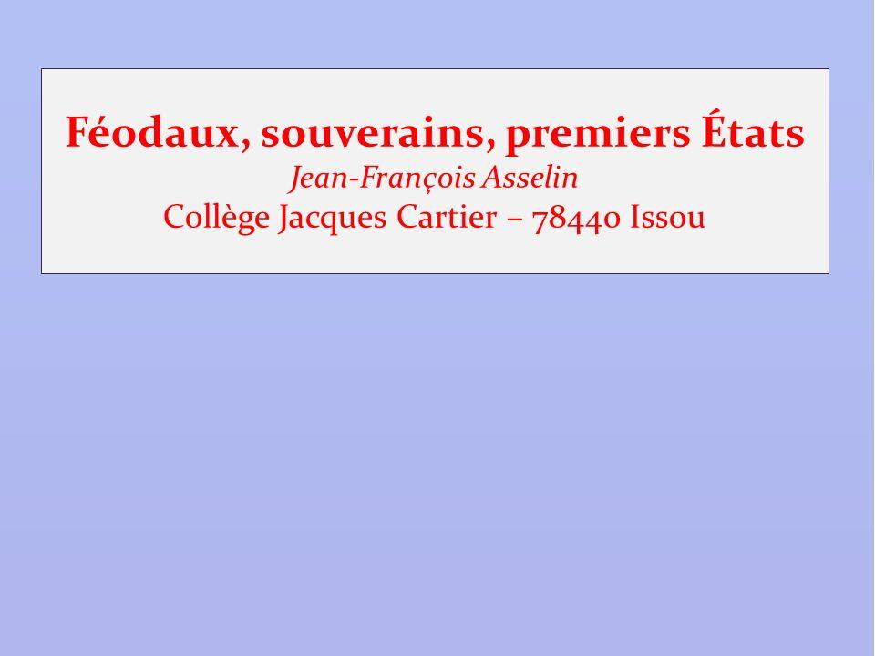 Féodaux, souverains, premiers États Jean-François Asselin Collège Jacques Cartier – 78440 Issou