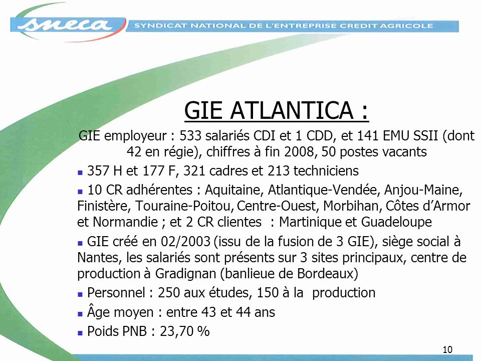 GIE ATLANTICA : GIE employeur : 533 salariés CDI et 1 CDD, et 141 EMU SSII (dont 42 en régie), chiffres à fin 2008, 50 postes vacants.