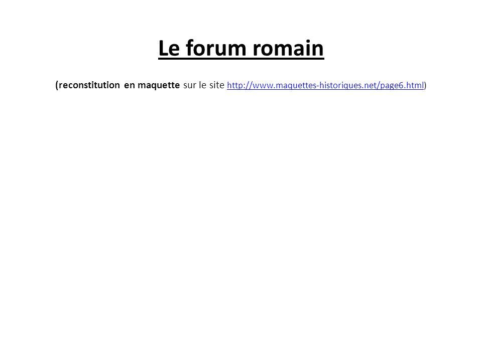 Le forum romain (reconstitution en maquette sur le site http://www