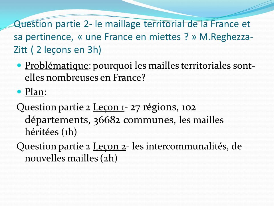 Question partie 2- le maillage territorial de la France et sa pertinence, « une France en miettes » M.Reghezza-Zitt ( 2 leçons en 3h)
