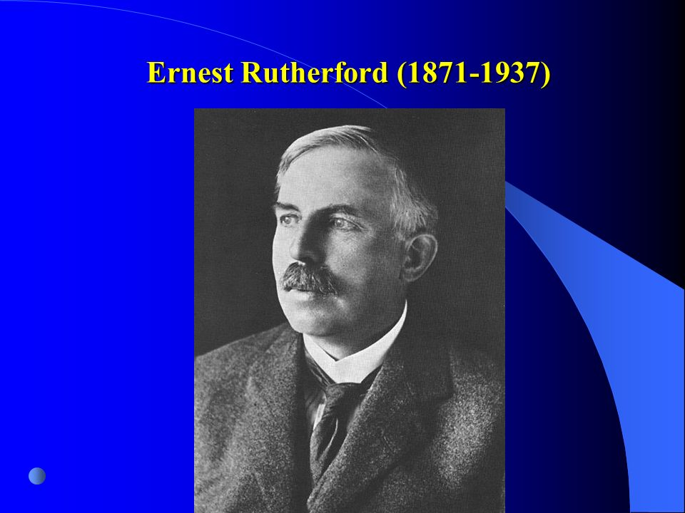 Ernest Rutherford ( )