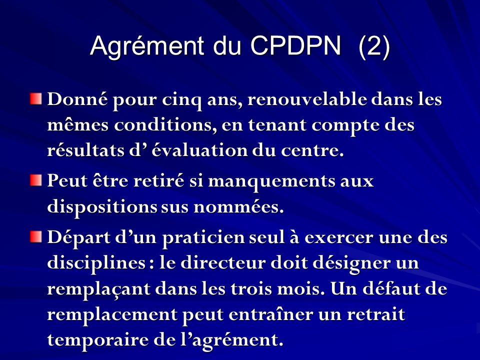 Agrément du CPDPN (2) Donné pour cinq ans, renouvelable dans les mêmes conditions, en tenant compte des résultats d' évaluation du centre.