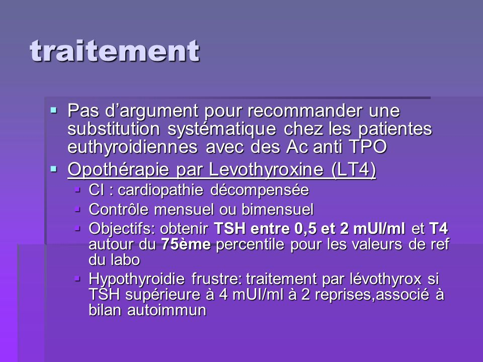 traitementPas d'argument pour recommander une substitution systématique chez les patientes euthyroidiennes avec des Ac anti TPO.