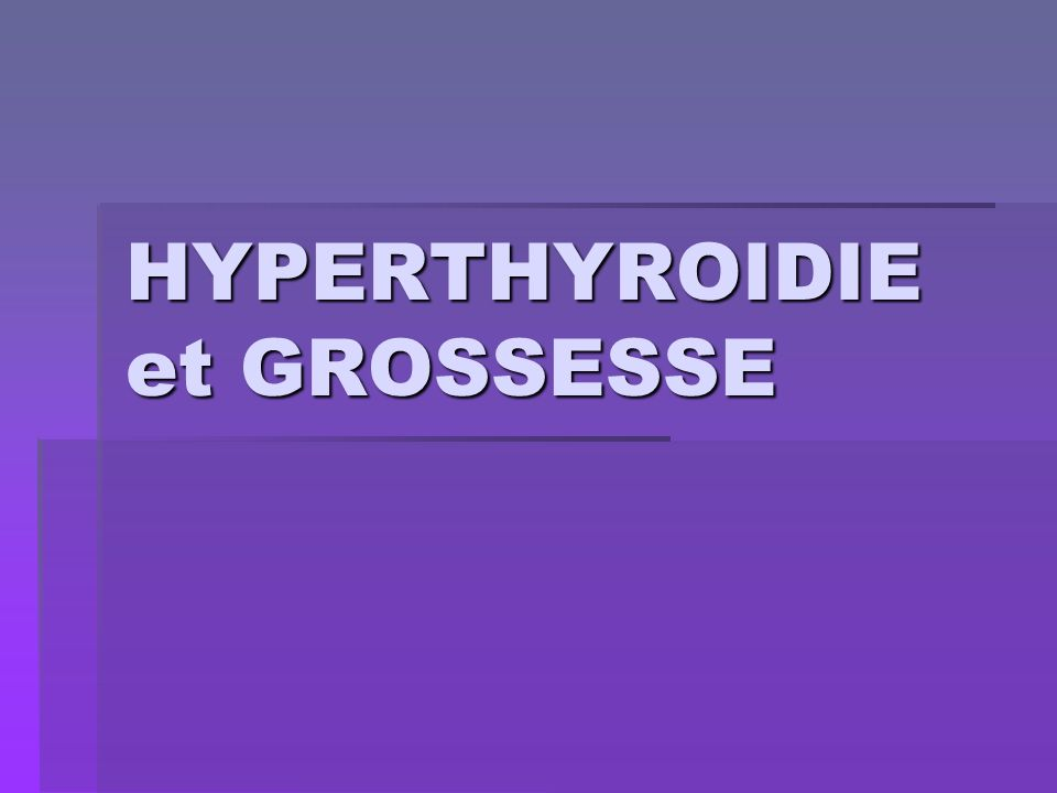 HYPERTHYROIDIE et GROSSESSE