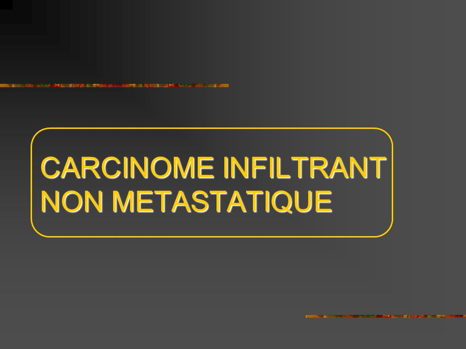 CARCINOME INFILTRANT NON METASTATIQUE
