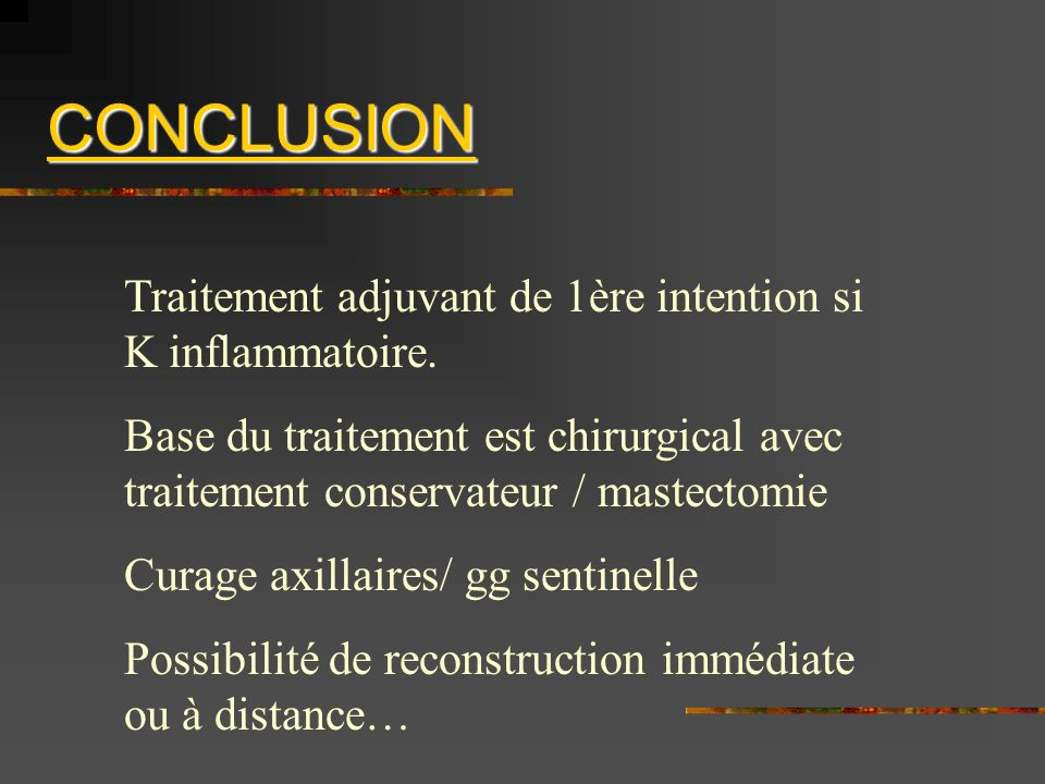 CONCLUSION Traitement adjuvant de 1ère intention si K inflammatoire.