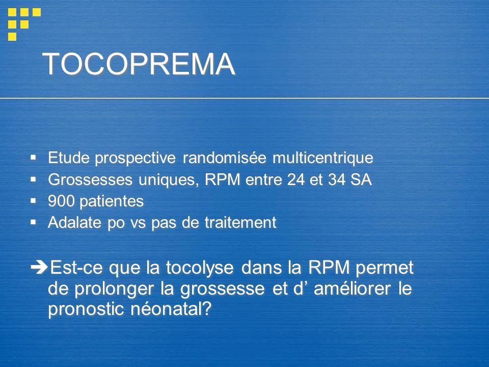 TOCOPREMA Etude prospective randomisée multicentrique. Grossesses uniques, RPM entre 24 et 34 SA. 900 patientes.