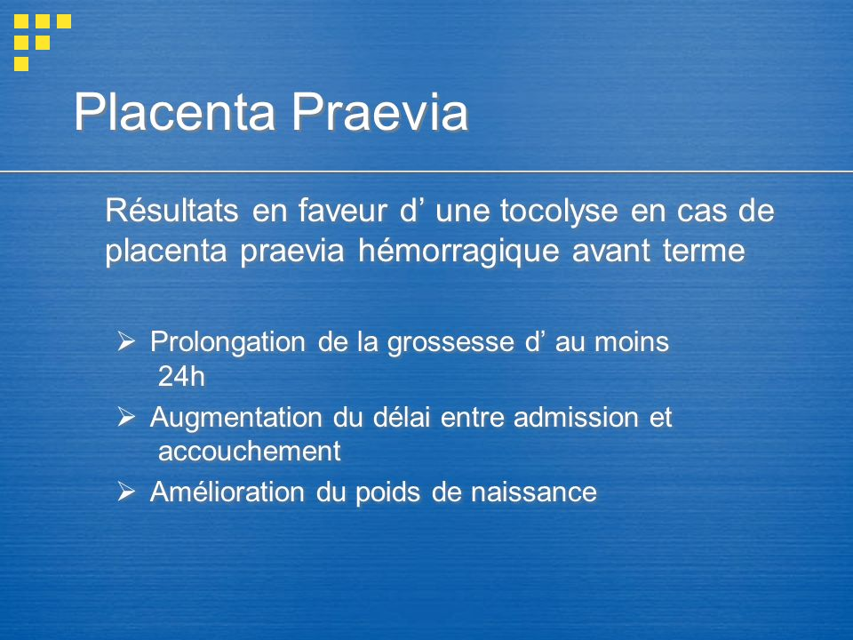 Placenta Praevia Résultats en faveur d' une tocolyse en cas de placenta praevia hémorragique avant terme.