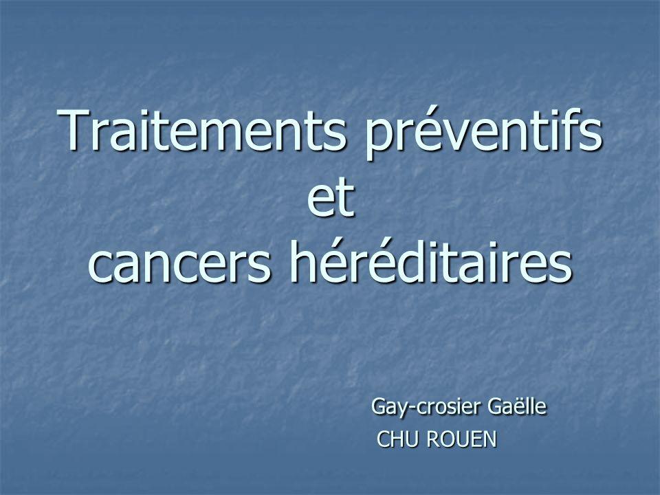 Traitements préventifs et cancers héréditaires Gay-crosier Gaëlle CHU ROUEN