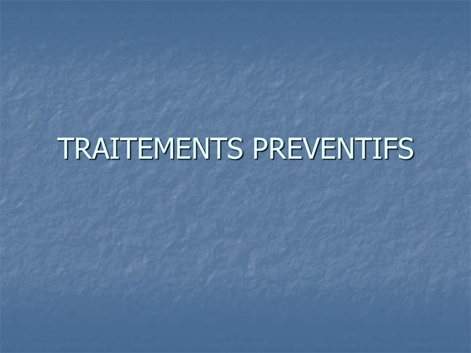 TRAITEMENTS PREVENTIFS