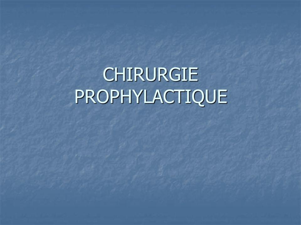 CHIRURGIE PROPHYLACTIQUE