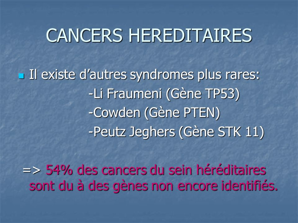 CANCERS HEREDITAIRES Il existe d'autres syndromes plus rares: